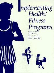 Implementing Health-Fitness Programs Excellent Marketplace listings for  Implementing Health-Fitness Programs  by Robert W. Patton starting as low as $1.99!