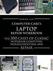 Computercare's Laptop Repair Workbook Excellent Marketplace listings for  Computercare's Laptop Repair Workbook  by Ashok Liu starting as low as $34.59!