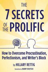 7 Secrets of the Prolific: The Definitive Guide to Overcoming Procrastination, Perfectionism, and Writer's Block Excellent Marketplace listings for  7 Secrets of the Prolific: The Definitive Guide to Overcoming Procrastination, Perfectionism, and Writer's Block  by Hillary Rettig starting as low as $100.70!