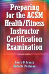 Preparing for the ACSM Health/Fitness Instructor Certification Examination Excellent Marketplace listings for  Preparing for the ACSM Health/Fitness Instructor Certification Examination  by Larry D. Isaacs and Roberta Pohlman starting as low as $1.99!