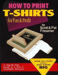 How to Print T-Shirts for Fun and Profit Excellent Marketplace listings for  How to Print T-Shirts for Fun and Profit  by Scott Fresener and Pat Fresener starting as low as $12.93!