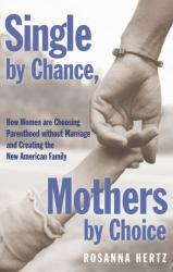 Single by Chance, Mothers by Choice: How Women Are Choosing Parenthood Without Marriage and Creating the New American Family Excellent Marketplace listings for  Single by Chance, Mothers by Choice: How Women Are Choosing Parenthood Without Marriage and Creating the New American Family  by Rosanna Hertz starting as low as $1.99!