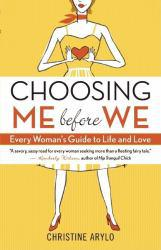 Choosing ME Before WE: Every Woman's Guide to Life and Love Excellent Marketplace listings for  Choosing ME Before WE: Every Woman's Guide to Life and Love  by Christine Arylo starting as low as $1.99!