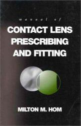 Manual of Contact Lens Prescribing and Fitting Excellent Marketplace listings for  Manual of Contact Lens Prescribing and Fitting  by Milton M. Hom starting as low as $7.21!