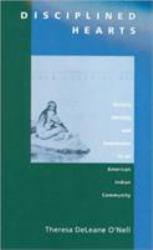Disciplined Hearts : History, Identity, and Depression in an American Indian Community - Theresa DeLeane O'Nell