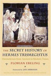 Secret History of Hermes Trismegistus Excellent Marketplace listings for  Secret History of Hermes Trismegistus  by Ebeling starting as low as $21.51!