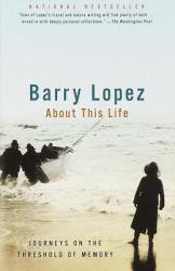 About This Life Excellent Marketplace listings for  About This Life  by Barry Lopez starting as low as $1.99!