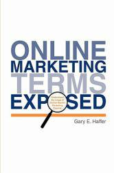 Online Marketing Terms Exposed Excellent Marketplace listings for  Online Marketing Terms Exposed  by Gary E. Haffer starting as low as $13.48!