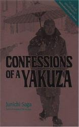Confessions of a Yakuza : A Life in Japan's Underworld - Junichi Saga