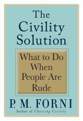 Civility Solution: What to Do When People Are Rude Excellent Marketplace listings for  Civility Solution: What to Do When People Are Rude  by P. M. Forni starting as low as $1.99!