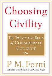 Choosing Civility: The Twenty-five Rules of Considerate Conduct A hand-inspected Used copy of  Choosing Civility: The Twenty-five Rules of Considerate Conduct  by P. M. Forni. Ships directly from Textbooks.com