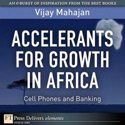 Accelerants for Growth in Africa: Cell Phones and Banking A digital copy of  Accelerants for Growth in Africa: Cell Phones and Banking  by Vijay Mahajan. Download is immediately available upon purchase!