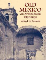 Old Mexico A digital copy of  Old Mexico  by Alfred C. Bossom. Download is immediately available upon purchase!