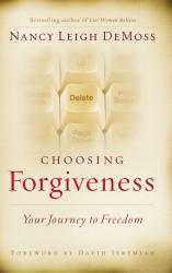 Choosing Forgiveness: Your Journey to Freedom Excellent Marketplace listings for  Choosing Forgiveness: Your Journey to Freedom  by Nancy Leigh DeMoss starting as low as $1.99!