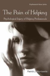 Pain of Helping A digital copy of  Pain of Helping  by Patrick J. Morrissette. Download is immediately available upon purchase!
