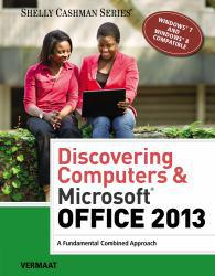 Discovering Computers and Microsoft Office 2013 A New copy of  Discovering Computers and Microsoft Office 2013  by Misty E. Vermaat. Ships directly from Textbooks.com