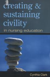 Creating and Sustaining Civility in Nursing Excellent Marketplace listings for  Creating and Sustaining Civility in Nursing  by Cynthia Clark starting as low as $26.44!