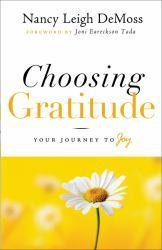 Choosing Gratitude : Your Journey To Joy Excellent Marketplace listings for  Choosing Gratitude : Your Journey To Joy  by Nancy L. Demoss starting as low as $1.99!