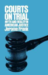 Courts on Trial: Myth and Reality in American Justice