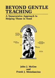 Beyond Gentle Teaching: A Nonaversive Approach to Helping Those in Need (Hardback) Excellent Marketplace listings for  Beyond Gentle Teaching: A Nonaversive Approach to Helping Those in Need (Hardback)  by J. J. McGee starting as low as $3.55!