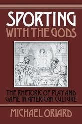 Sporting with the Gods Excellent Marketplace listings for  Sporting with the Gods  by Michael Oriard starting as low as $71.38!