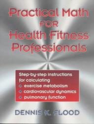 Practical Math for Health Fitness Professionals Excellent Marketplace listings for  Practical Math for Health Fitness Professionals  by Dennis K. Flood starting as low as $1.99!