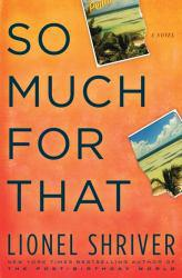 So Much for That Excellent Marketplace listings for  So Much for That  by Lionel Shriver starting as low as $1.99!