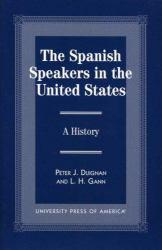 Spanish Speakers in the United States Excellent Marketplace listings for  Spanish Speakers in the United States  by Peter J. Duignan and L.H. Gann starting as low as $2.02!