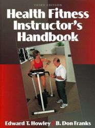 Health Fitness Instructor's Handbook Excellent Marketplace listings for  Health Fitness Instructor's Handbook  by Edward T. Howley starting as low as $1.99!