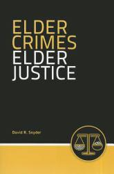 Elder Crimes, Elder Justice A digital copy of  Elder Crimes, Elder Justice  by David R. Snyder. Download is immediately available upon purchase!
