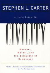 Civility : Manners, Morals and the Etiquette of Democracy Excellent Marketplace listings for  Civility : Manners, Morals and the Etiquette of Democracy  by Stephen L. Carter starting as low as $1.99!