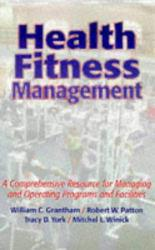 Health Fitness Management : A Comprehensive Resource for Managing and Operating Programs and Facilities Excellent Marketplace listings for  Health Fitness Management : A Comprehensive Resource for Managing and Operating Programs and Facilities  by William C. Grantham, Robert W. Patton, Tracy D. York and Mitchel Winick starting as low as $1.99!