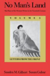 No Man's Land : The Place of the Woman Writer in the Twentieth Century, Volume III : Letters from the Front - Sandra M. Gilbert and Susan Gubar