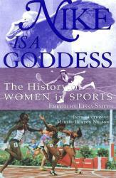 Nike Is a Goddess : The History of Women in Sports Excellent Marketplace listings for  Nike Is a Goddess : The History of Women in Sports  by Lissa  Ed. Smith starting as low as $1.99!
