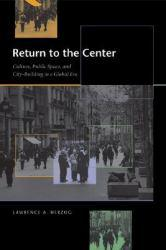 Return to Center : Culture, Public Space, And City Building in a Global Era A digital copy of  Return to Center : Culture, Public Space, And City Building in a Global Era  by Lawrence A. Herzog. Download is immediately available upon purchase!