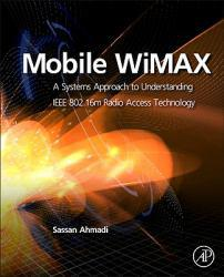 Mobile WiMAX A digital copy of  Mobile WiMAX  by Sassan Ahmadi. Download is immediately available upon purchase!