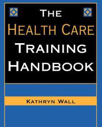 Health Care Training Handbook Excellent Marketplace listings for  Health Care Training Handbook  by Kathryn S. Wall starting as low as $13.00!