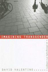 Imagining Transgender: An Ethnography of a Category A hand-inspected Used copy of  Imagining Transgender: An Ethnography of a Category  by David Valentine. Ships directly from Textbooks.com
