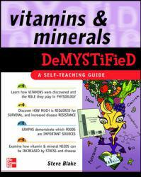 Vitamins and Minerals Demystified A digital copy of  Vitamins and Minerals Demystified  by Blake. Download is immediately available upon purchase!