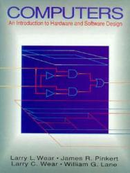 Computers : An Introduction to Hardware and Software Design Excellent Marketplace listings for  Computers : An Introduction to Hardware and Software Design  by Larry L. Wear starting as low as $1.99!