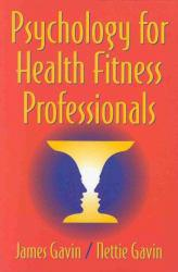 Psychology for Health Fitness Professionals Excellent Marketplace listings for  Psychology for Health Fitness Professionals  by Nettie Gavin and James Gavin starting as low as $1.99!