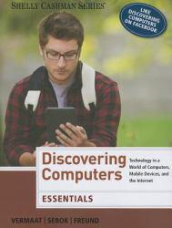 Discovering Computers, Essentials A hand-inspected Used copy of  Discovering Computers, Essentials  by Misty E. Vermaat. Ships directly from Textbooks.com