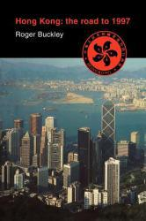 Hong Kong : The Road to 1997 - Roger Buckley