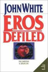 Eros Defiled: Christian and Sexual Sin (Paperback) Excellent Marketplace listings for  Eros Defiled: Christian and Sexual Sin (Paperback)  by John White starting as low as $1.99!