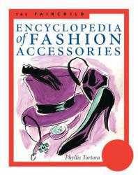 Fairchild Encyclopedia of Fashion Accessories Excellent Marketplace listings for  Fairchild Encyclopedia of Fashion Accessories  by Phyllis G. Tortora starting as low as $1.99!