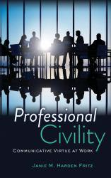 Professional Civility: Communicative Virtue at Work A New copy of  Professional Civility: Communicative Virtue at Work  by Janie M Harden Fritz. Ships directly from Textbooks.com