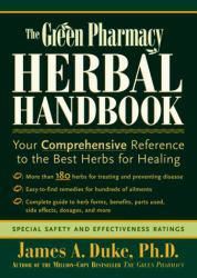 Green Pharmacy Herbal Handbook : Your Comprehensive Reference to the Best Herbs for Healing - James A. Duke