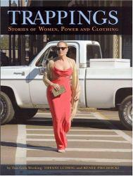 Trappings: Stories of Women, Power, and Clothing Excellent Marketplace listings for  Trappings: Stories of Women, Power, and Clothing  by Tiffany Ludwig starting as low as $1.99!