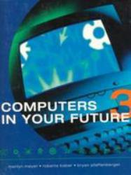 Computers in Your Future Excellent Marketplace listings for  Computers in Your Future  by Marilyn Meyer, Roberta Baber and Bryan Pfaffenberger starting as low as $1.99!