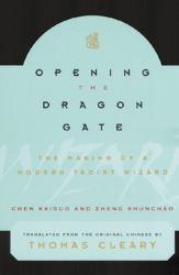 Opening the Dragon Gate : The Making of a Modern Taoist Wizard - Chen Kaiguo, Zheng Shunchao and Thomas  Translator Cleary